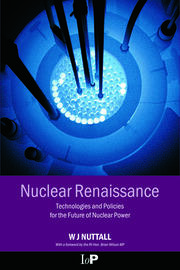 Nuclear Renaissance: Technologies and Policies for the Future of Nuclear Power