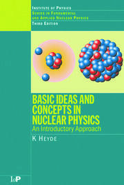 Basic Ideas and Concepts in Nuclear Physics: An Introductory Approach, Third Edition