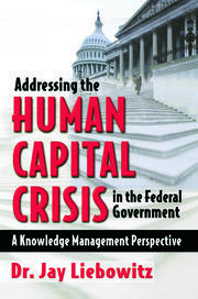 Addressing the Human Capital Crisis in the Federal Government - 1st Edition book cover