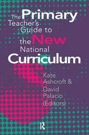 The Primary Teacher's Guide To The New National Curriculum - 1st Edition book cover