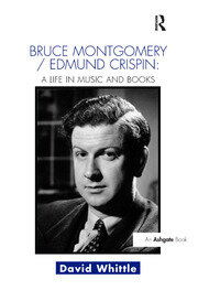 Bruce Montgomery/Edmund Crispin: A Life in Music and Books - 1st Edition book cover