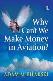 Why Can't We Make Money in Aviation? - 1st Edition book cover