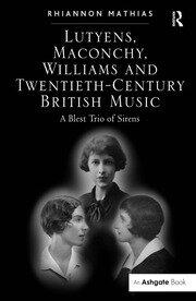 Lutyens, Maconchy, Williams and Twentieth-Century British Music - 1st Edition book cover