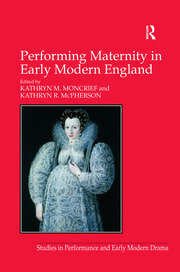 Performing Maternity in Early Modern England - 1st Edition book cover