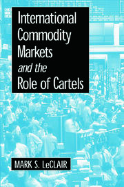 International Commodity Markets and the Role of Cartels - 1st Edition book cover