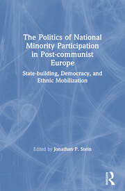 The Politics of National Minority Participation in Post-communist Societies: State-building, Democracy and Ethnic Mobilization - 1st Edition book cover