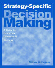 Strategy-specific Decision Making: A Guide for Executing Competitive Strategy - 1st Edition book cover