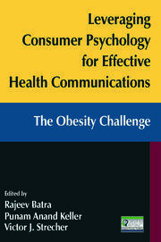 Leveraging Consumer Psychology for Effective Health Communications: The Obesity Challenge - 1st Edition book cover