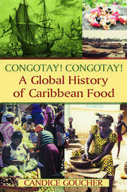 Congotay! Congotay! A Global History of Caribbean Food - 1st Edition book cover