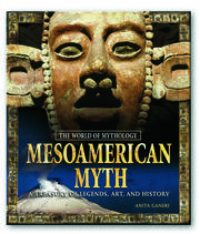 Mesoamerican Myth: A Treasury of Central American Legends, Art, and History - 1st Edition book cover