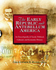 The Early Republic and Antebellum America: An Encyclopedia of Social, Political, Cultural, and Economic History - 1st Edition book cover