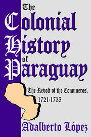 The Colonial History of Paraguay - 1st Edition book cover