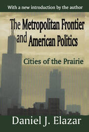 The Metropolitan Frontier and American Politics - 1st Edition book cover