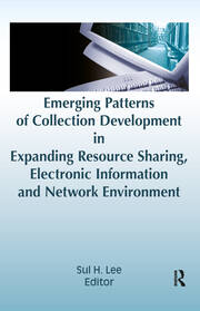Emerging Patterns of Collection Development in Expanding Resource Sharing, Electronic Information, a - 1st Edition book cover