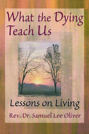 What the Dying Teach Us - 1st Edition book cover
