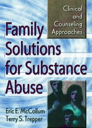 Family Solutions for Substance Abuse - 1st Edition book cover