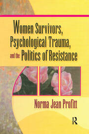 Women Survivors, Psychological Trauma, and the Politics of Resistance - 1st Edition book cover