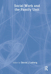 Social Work and the Family Unit - 1st Edition book cover