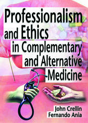 Professionalism and Ethics in Complementary and Alternative Medicine - 1st Edition book cover
