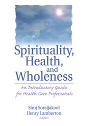 Spirituality, Health, and Wholeness - 1st Edition book cover