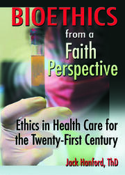 Bioethics from a Faith Perspective - 1st Edition book cover