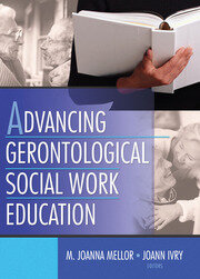 Advancing Gerontological Social Work Education - 1st Edition book cover