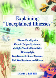 Explaining Unexplained Illnesses: Disease Paradigm for Chronic Fatigue Syndrome, Multiple Chemical Sensitivity, Fibromyalgia, Post-Traumatic Stress Disorder, Gulf War Syndrome and Others