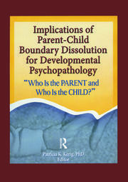 Implications of Parent-Child Boundary Dissolution for Developmental Psychopathology - 1st Edition book cover