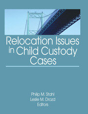Relocation Issues in Child Custody Cases - 1st Edition book cover