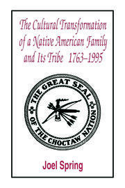 The Cultural Transformation of A Native American Family and Its Tribe 1763-1995 - 1st Edition book cover