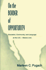 On the Border of Opportunity : Education, Community, and Language at the U.s.-mexico Line - 1st Edition book cover