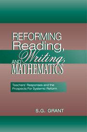 Reforming Reading, Writing, and Mathematics : Teachers' Responses and the Prospects for Systemic Reform - 1st Edition book cover