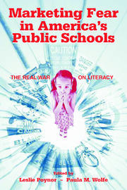 Marketing Fear in America's Public Schools : The Real War on Literacy - 1st Edition book cover