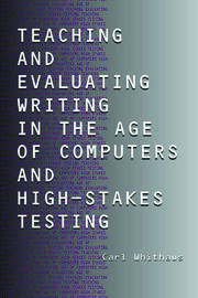 Teaching and Evaluating Writing in the Age of Computers and High-Stakes Testing - 1st Edition book cover
