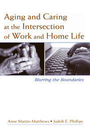 Aging and Caring at the Intersection of Work and Home Life - 1st Edition book cover