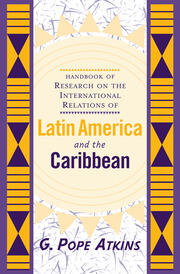 Handbook Of Research On The International Relations Of Latin America And The Caribbean - 1st Edition book cover
