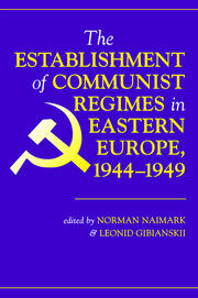 The Establishment Of Communist Regimes In Eastern Europe, 1944-1949 - 1st Edition book cover