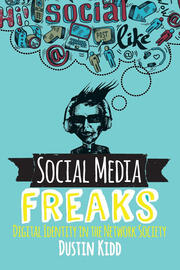 Social Media Freaks : Digital Identity in the Network Society - 1st Edition book cover