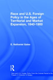 Race and U.S. Foreign Policy in the Ages of Territorial and Market Expansion, 1840-1900 - 1st Edition book cover