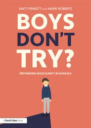 Boys Don't Try? Rethinking Masculinity in Schools - April 18, 2019