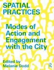 Spatial Practices : Modes of Action and Engagement with the City - 1st Edition book cover