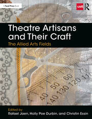 Theatre Artisans and Their Craft : The Allied Arts Fields - 1st Edition book cover