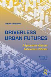 Driverless Urban Futures : A Speculative Atlas for Autonomous Vehicles - 1st Edition book cover