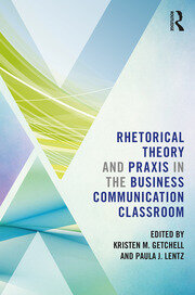 Rhetorical Theory and Praxis in the Business Communication Classroom - 1st Edition book cover