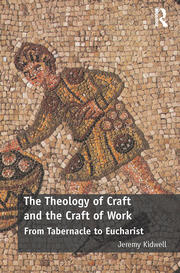 The Theology of Craft and the Craft of Work - 1st Edition book cover