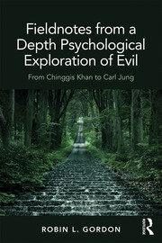 Fieldnotes from a Depth Psychological Exploration of Evil - 1st Edition book cover
