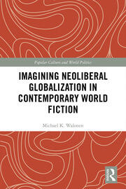 Imagining Neoliberal Globalization in Contemporary World Fiction - 1st Edition book cover