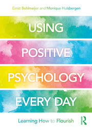 Using Positive Psychology Every Day : Learning How to Flourish - 1st Edition book cover