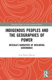 Indigenous Peoples and the Geographies of Power - 1st Edition book cover