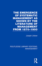 The Emergence of Systematic Management as Shown by the Literature of Management from 1870-1900 - 1st Edition book cover